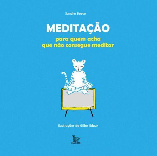 Livro Meditação para Quem Acha que Não Consegue Meditar  - Floressência