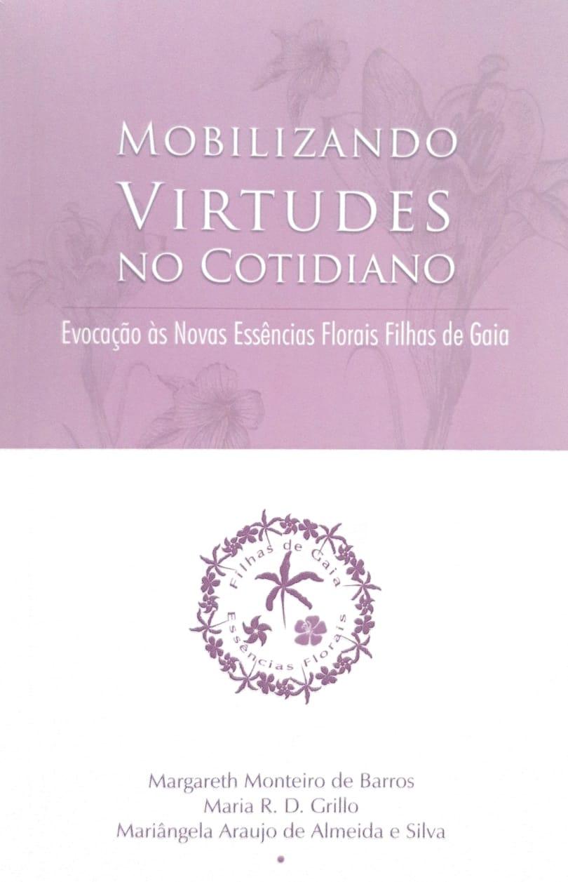 Livro Mobilizando Virtudes no Cotidiano - Evocação às Novas Essências Florais Filhas de Gaia  - Floressência