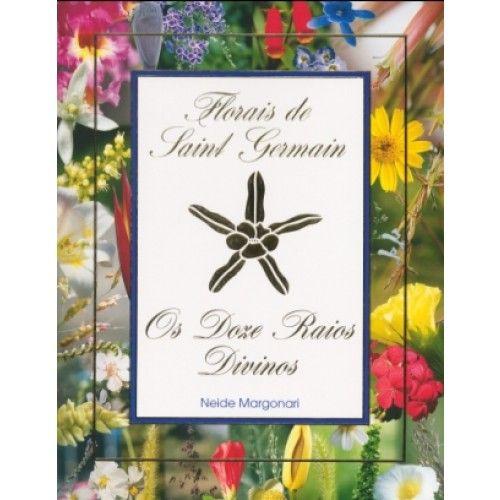 Livro Os Doze Raios Divinos - Florais de Saint Germain  - Floressência