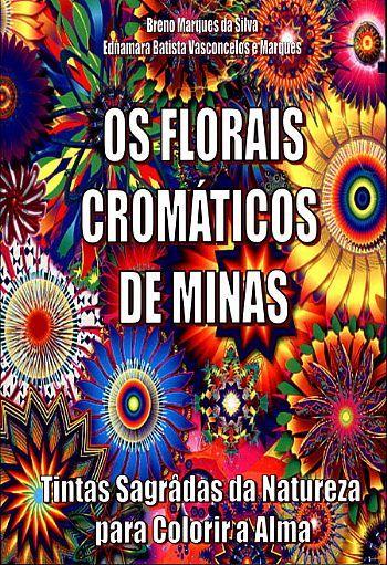 Livro Os Florais Cromáticos de Minas - Tintas Sagradas da Natureza para Colorir a Alma  - Floressência