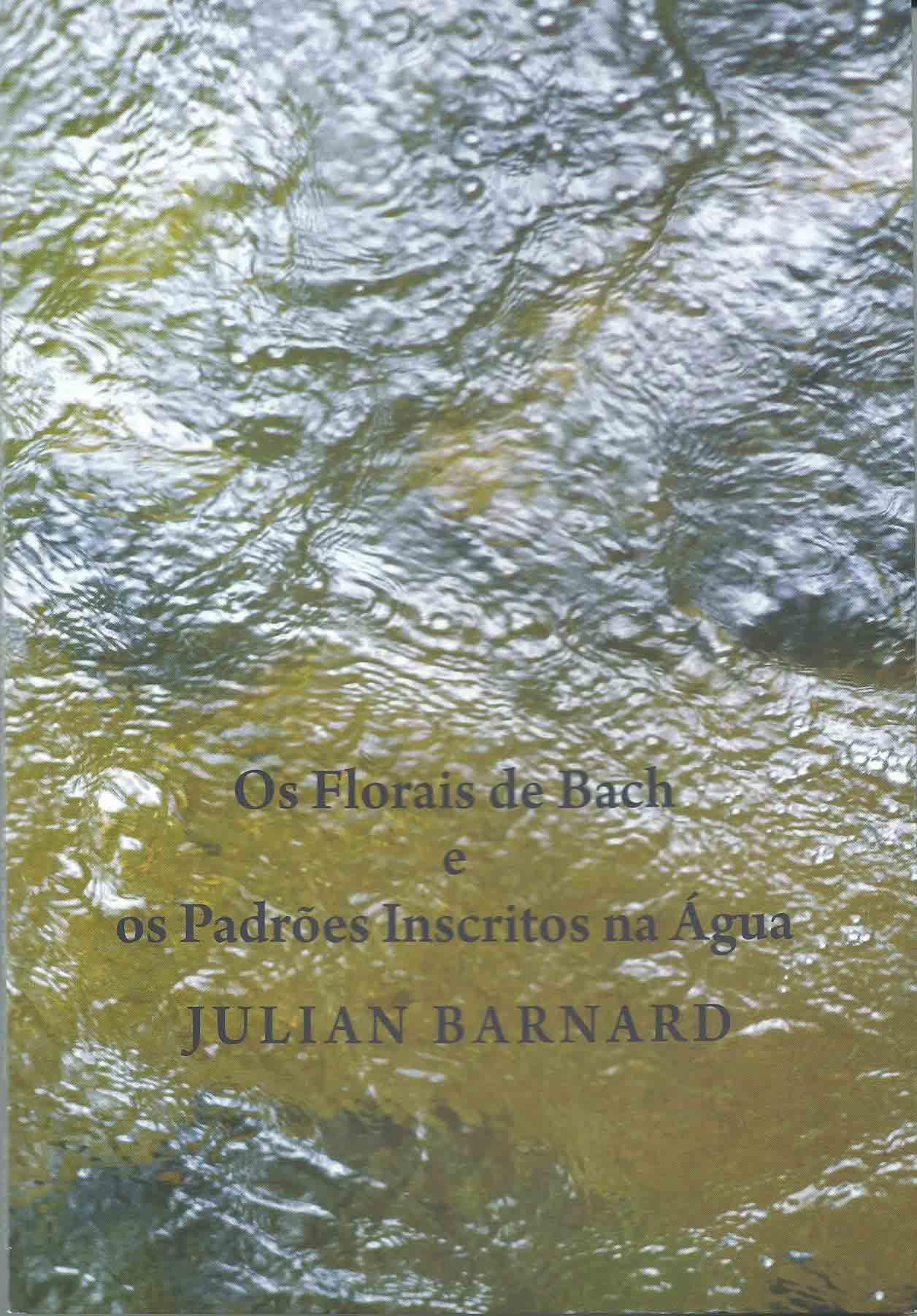 Livro Os Florais de Bach e os Padrões Inscritos na Água - Julian Barnad  - Floressência