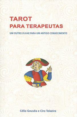 Livro Tarot Para Terapeutas - Um Outro Olhar Para Um Antigo Conhecimento - Celia Gouvea e Ciro Teixeira  - Floressência