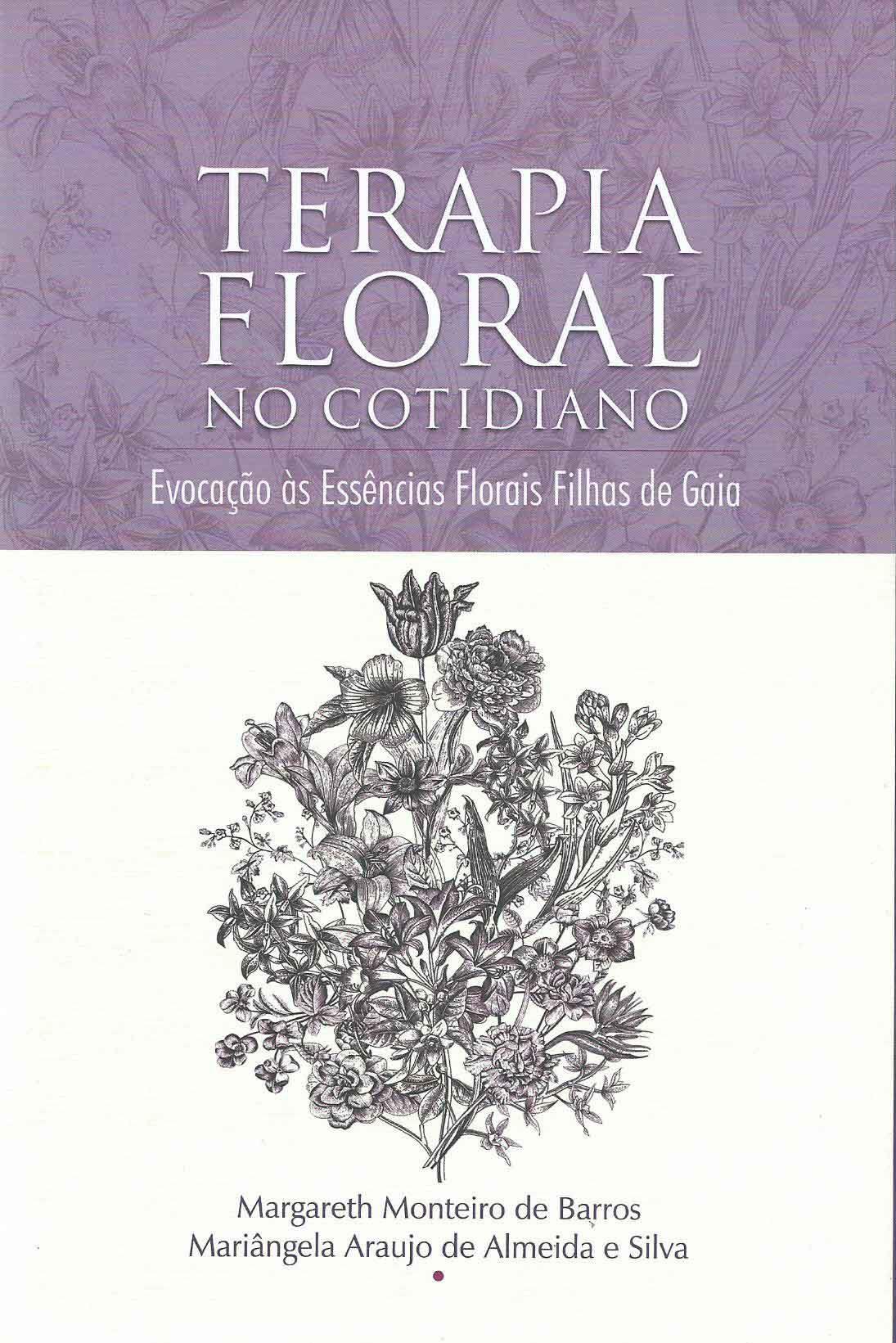 Livro Terapia Floral no Cotidiano - Evocação as Essências Florais Filhas de Gaia  - Floressência