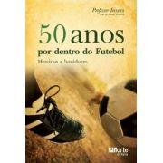 50 anos por dentro do futebol: histórias e bastidores ( José de Souza Teixeira)