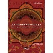 A essência do Hatha Yoga: Pradipika, Gheranda, Samhita, Goraksha Shataka (Alicia Souto)