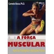 A força muscular: aspectos fisiológicos e aplicações práticas (Carmelo Bosco)