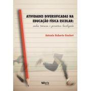 Atividades Diversificadas na Educação Física Escolar: aulas teóricas e ginástica localizada (Antonio Roberto Goulart)