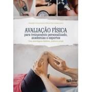 Avaliação física para treinamento personalizado, academias e esportes: uma abordagem didática, prática e atual (Alexandre Correia Rocha, Dilmar Pinto Guedes Junior)