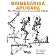 Biomecânica aplicada: uma abordagem para o treinamento de força (Mario Augusto Charro, Paulo Henrique Marchetti)