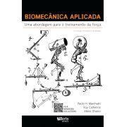 Biomecânica Aplicada: Uma Abordagem para o treinamento de força (Paulo Marchetti, Ruy Calheiros e Mario Charro)