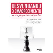 Desvendando o emagrecimento em 101 perguntas e respostas (Luiz Carlos Carnevali Junior, Daniela Caetano Gonçalves )