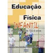 Educação Física Infantil: motricidade de 1 a 6 Anos (Catalina González Rodríguez)