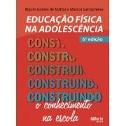 Educação Física na adolescência - 6ª edição: construindo o conhecimento na escola