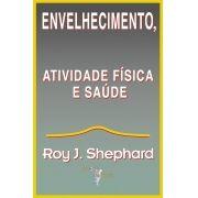 Envelhecimento, atividade física e saúde (Roy J. Shephard )