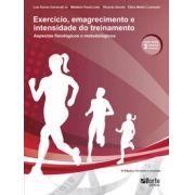 Exercício, emagrecimento e intensidade do treinamento - 2ª edição: aspectos fisiológicos e metodológicos