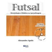 Futsal: metodologia e didática da aprendizagem (Alexandre Apolo)