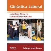 Ginástica laboral - 3ª edição: atividade física no ambiente de trabalho (Valquíria Aparecida de Lima )