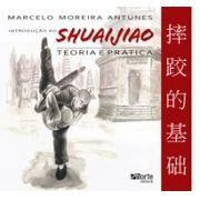 Introdução ao Shuaijiao: teoria e prática (Marcelo Moreira Antunes)