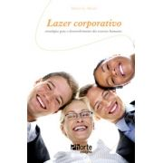 Lazer corporativo: estratégias para o desenvolvimento dos recursos humanos ( Marcos Gonçalves Maciel)