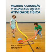Melhore a cognição da criança com jogos de atividade física (Phillip Tomporowski, Bryan McCullick e Caterina Pesce)