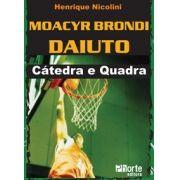 Moacyr Brondi Daiuto: cátedra e quadra ( Henrique Nicolini)