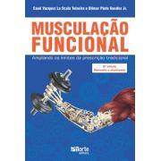Musculação Funcional - 2ª edição: ampliando os limites da prescrição tradicional ( Cauê Vazquez La Scala, Dilmar Pinto Guedes)