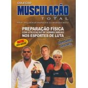 Musculação total: vol 4: preparação física com utilização de sobrecarga nos esportes de luta (Waldemar Marques Guimarães Neto)