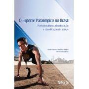 O esporte paralímpico no Brasil: profissionalismo, administração e classificação de atletas (Gustavo Luis Gutierrez, Renato Francisco Rodrigues Marques)