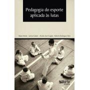 Pedagogia do Esporte aplicada às lutas (Mauro Breda, Larissa Galatti,Alcides José Scaglia e Roberto Rodrigues Paes)