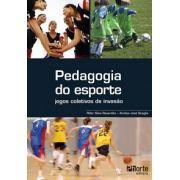 Pedagogia do Esporte: jogos coletivos de invasão (Riller Silva Reverdito e Alcides José Scaglia)