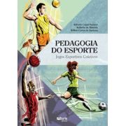 Pedagogia do Esporte: jogos esportivos coletivos (Antonio Coppi Navarro, Roberto de Almeida e Wilton Carlos Santana)