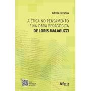 PRÉ VENDA - ENTREGA A PARTIR DE 02/07/2021 - A Ética no pensamento e na obra pedagógica de Loris Malaguzzi (Alfredo Hoyuelos)