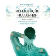 Reabilitação acelerada: mitos e verdades - fisioterapia aplicada ao esporte, traumatologia e ortopedia ( Alexandre Evangelista Roberto)