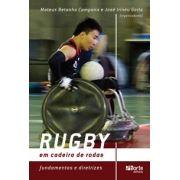 Rugby em cadeira de rodas: Fundamentos e diretrizes (José Irineu Gorla, Mateus Betanho Campana)