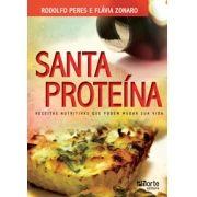 Santa proteína: Receitas nutritivas que podem mudar sua vida ( Flavia Zonaro Stumpf, Rodolfo Anthero de Noronha Peres)