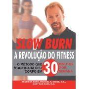Slow burn: a revolução do fitness: O método que modificará seu corpo em 30 minutos por semana (Fredrick Hahn, Michael R. Eades, M.D. e Mary Dan Eades)