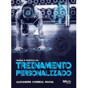 Teoria e prática do treinamento personalizado (Alexandre Correia Rocha)