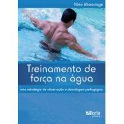 Treinamento de força na água: Uma estrátegia de observação e abordagem pedagógica ( Antonio Michel Aboarrage Júnior)