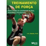 Treinamento de força: teoria e prática do levantamento olímpico, levantamento básico, culturismo e musculação