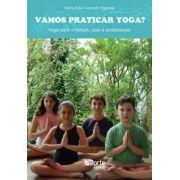 Vamos praticar Yoga?: yoga para crianças, pais e professores
