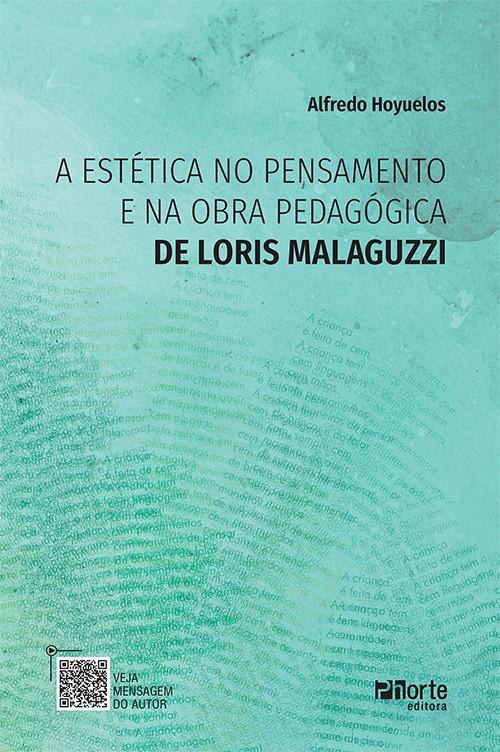 A Estética no pensamento e na obra pedagógica de Loris Malaguzzi ( Alfredo Hoyuelos)  - Phorte Editora
