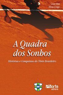 A quadra dos sonhos: histórias e conquistas do tênis brasileiro ( Cesar Kist, Elson Longo)  - Phorte Editora