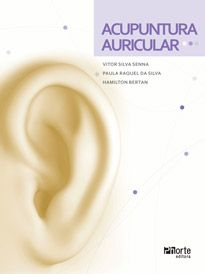 Acupuntura auricular (Hamilton Berton, Paula Raquel da Silva e Vitor Silva Senna)  - Phorte Editora
