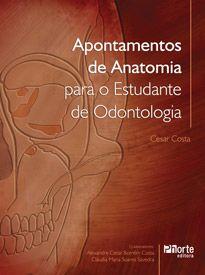 Apontamentos de anatomia para o estudante de Odontologia (Cesar Costa)  - Phorte Editora