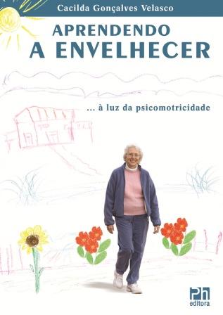 Aprendendo a envelhecer: à luz da psicomotricidade (Cacilda Gonçalves Velasco )  - Phorte Editora