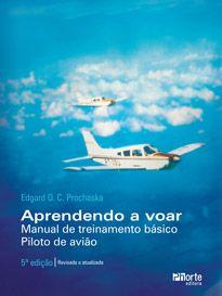 Aprendendo a voar - 5ª edição: manual de treinamento básico - piloto de avião (Edgar Orlando Camilo Prochaska)  - Phorte Editora