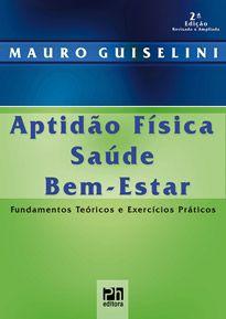 Aptidão física, saúde, bem-estar: fundamentos teóricos e exercícios práticos  - Phorte Editora