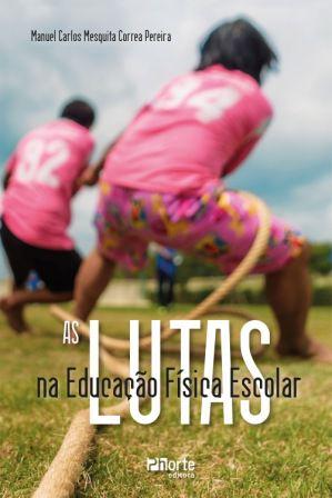 As lutas na Educação Física Escolar (Manuel Carlos Mesquita Correa Pereira )  - Phorte Editora