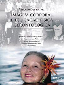 Associações entre imagem corporal e educação física gerontológica (Aline Augustinho de Castro, Flaviane Nogueira Cabral)   - Phorte Editora