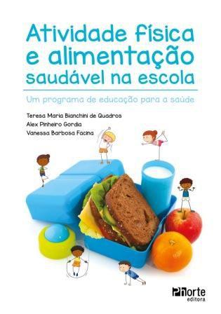 Atividade física e alimentação saudável na escola (Teresa Maria Bianchini, Alex Pinheiro e Vanessa Barbosa )  - Phorte Editora